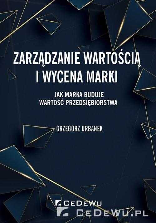 okładka Zarządzanie wartością i wycena marki. Jak marka buduje wartość przedsiębiorstwa, Książka | Grzegorz Urbanek