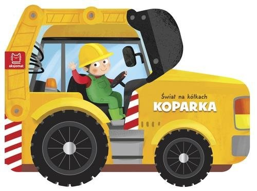 okładka Świat na kółkach Koparka, Książka | Opracowanie zbiorowe