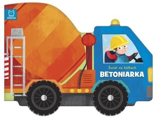 okładka Świat na kółkach Betoniarka, Książka | Opracowanie zbiorowe