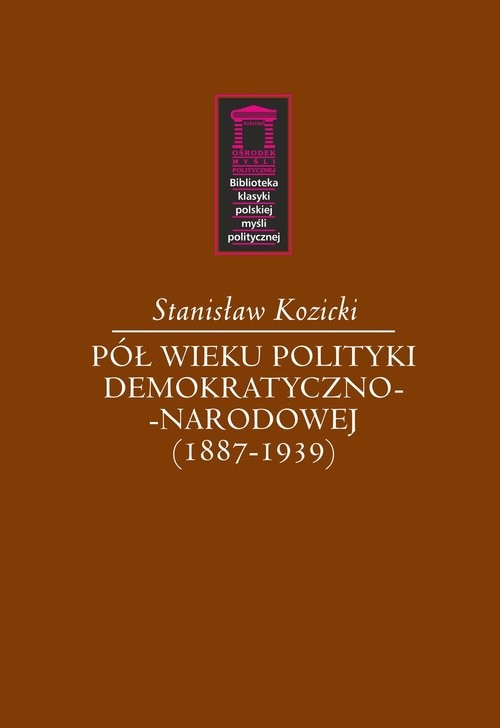 okładka Pół wieku polityki demokratyczno-narodowej (1887-1939)książka |  | Kozicki Stanisław