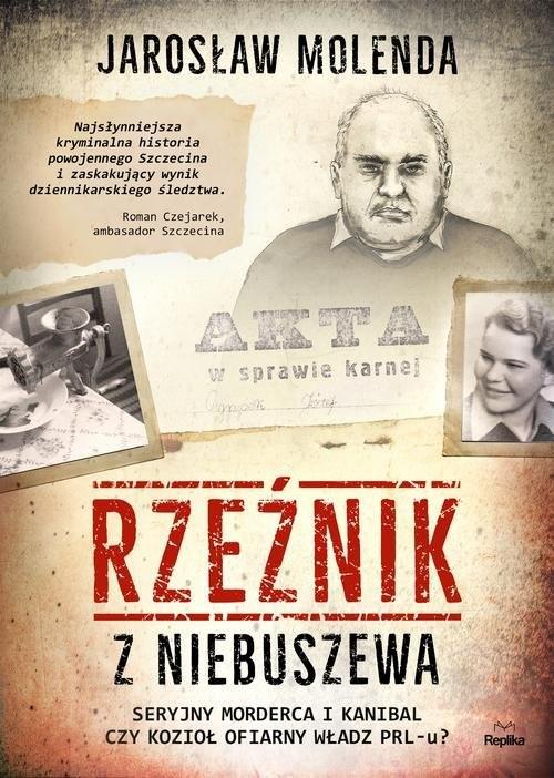 okładka Rzeźnik z Niebuszewa Seryjny morderca i kanibal czy kozioł ofiarny władz PRL-uksiążka |  | Jarosław  Molenda