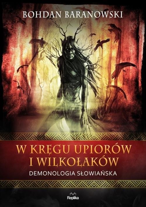 okładka W kręgu upiorów i wilkołaków Demonologia słowiańska, Książka | Baranowski Bohdan