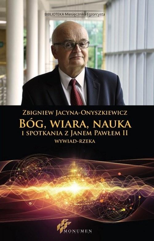 okładka Bóg wiara nauka i spotkania z Janem Pawłem II / Monumen, Książka | Zbigniew Jacyna-Onyszkiewicz