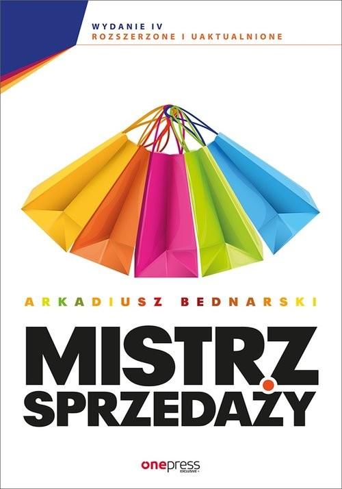 okładka Mistrz sprzedaży Wydanie 4 rozszerzone i uaktualnione, Książka   Arkadiusz Bednarski