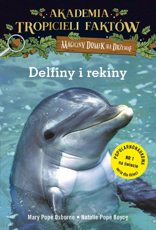 okładka Akademia Tropicieli Faktów. Delfiny i rekiny. Magiczny domek na drzewie, Książka | Pope Osborne Mary, Pope Boyce Natalie