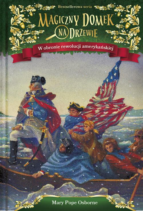 okładka Magiczny domek na drzewie. W obronie rewolucji amerykańskiej, Książka | Pope Osborne Mary