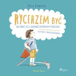 okładka Rycerzem być - Jak ubrać się i zachować w różnych sytuacjachaudiobook | MP3 | Stanecka Zofia