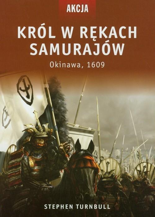 okładka Król w rękach Samurajów Okinawa 1609, Książka | Turnbull Stephen