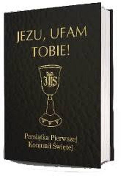 okładka Jezu ufam Tobie Pamiątka Pierwszej Komunii Świętej, Książka | Antoni Długosz, Bożena Hanusiak