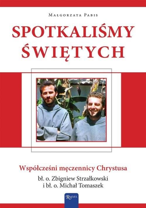 okładka Spotkaliśmy świętych Współcześni męczennicy Chrystusa, Książka | Małgorzata Pabis