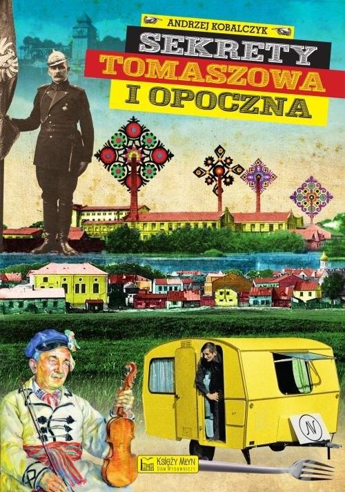 okładka Sekrety Tomaszowa i Opoczna, Książka | Kobalczyk Andrzej