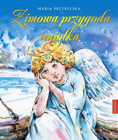 okładka Zimowa przygoda aniołka, Książka | Przybylska Maria