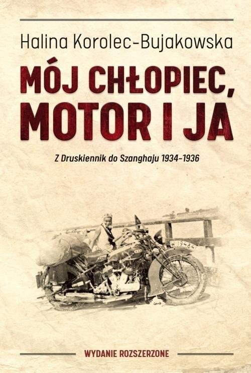 okładka Mój chłopiec, motor i ja Z Druskiennik do Szanghaju 1934-1936, Książka | Halina Korolec-Bujakowska