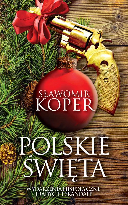 okładka Polskie święta Tradycje, wydarzenia historyczne i skandale, Książka | Koper Sławomir