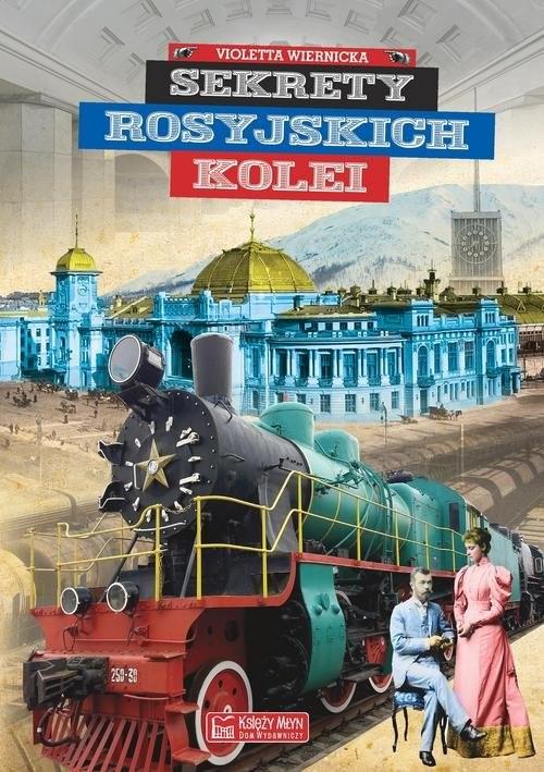 okładka Sekrety rosyjskich kolei, Książka | Wiernicka Violetta
