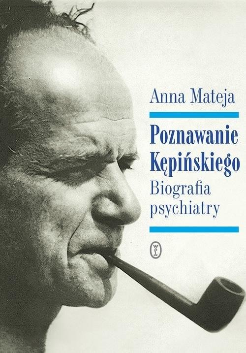 okładka Poznawanie Kępińskiego Biografia psychiatry, Książka | Anna Mateja