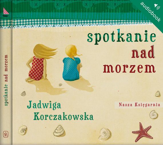okładka Spotkanie nad morzemaudiobook | MP3 | Jadwiga Korczakowska