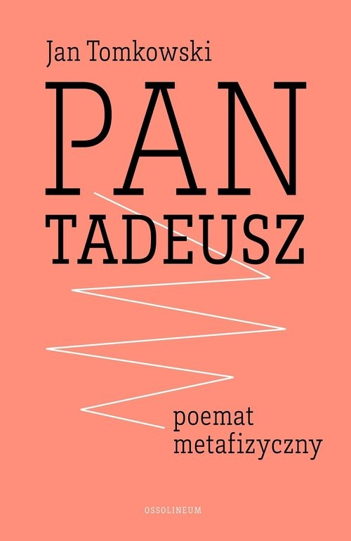 okładka Pan Tadeusz - poemat metafizycznyksiążka |  | Jan Tomkowski