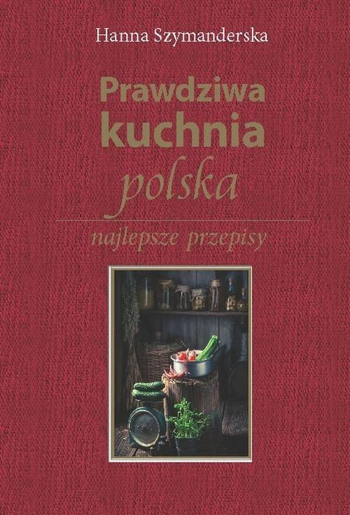 okładka Prawdziwa kuchnia polska, Książka | Szymanderska Hanna