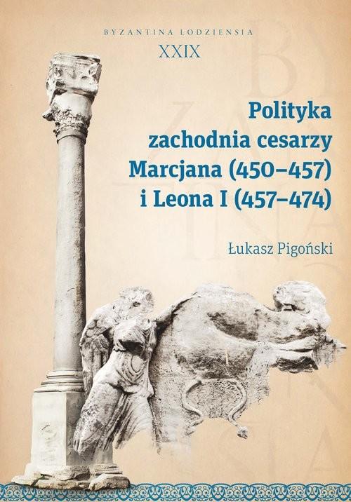 okładka Polityka zachodnia cesarzy Marcjana (450-457) i Leona I (457-474), Książka | Pigoński Łukasz