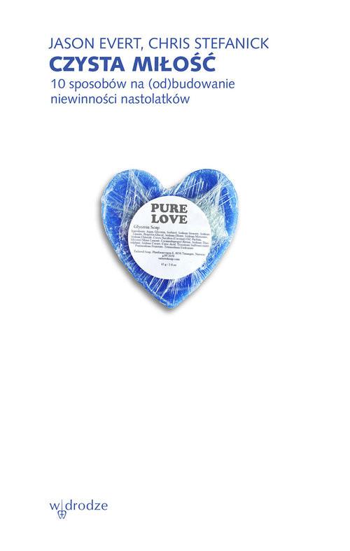 okładka Czysta miłość 10 sposobów na (od)budowanie niewinności nastolatków, Książka | Evert Jason, Stefanick Chris