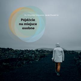 okładka Pójdźcie na miejsce osobne, Audiobook | Krzysztof Grzywocz Ks.