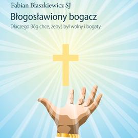 okładka Błogosławiony bogacz, Audiobook   Fabian Błaszkiewicz SJ o.