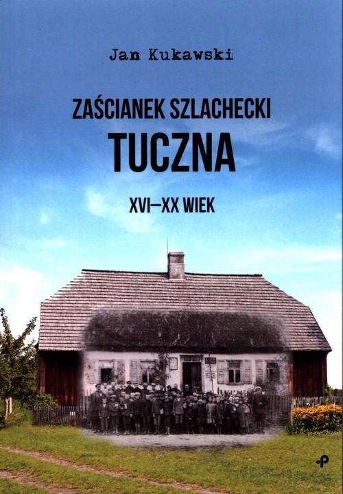 okładka Zaścianek szlachecki Tuczna XVI-XX wiek, Książka | Kukawski Jan