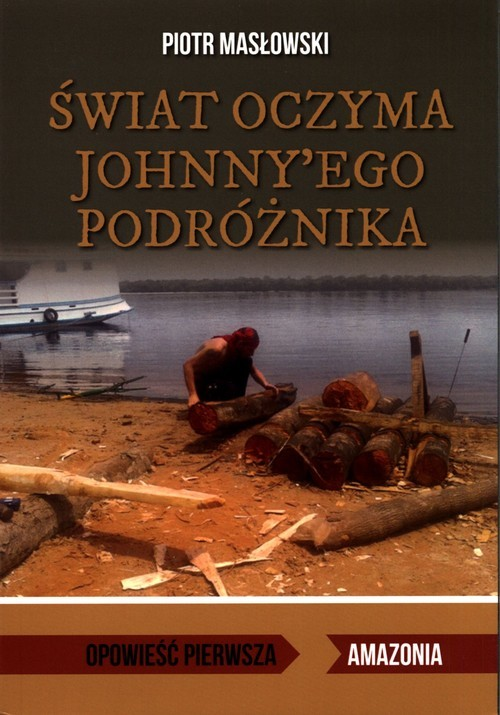 okładka Świat oczyma Johnny'ego podróżnika Opowieść pierwsza. Amazonia, Książka | Masłowski Piotr