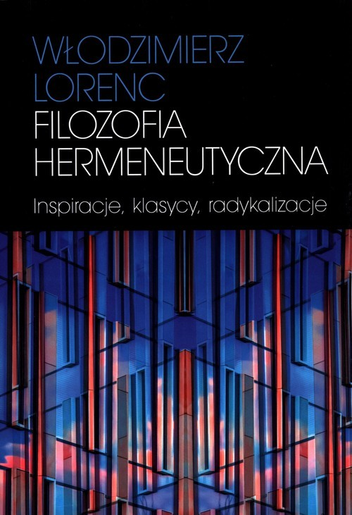 okładka Filozofia hermeneutyczna Inspiracje, klasycy, radykalizacje, Książka | Lorenc Włodzimierz