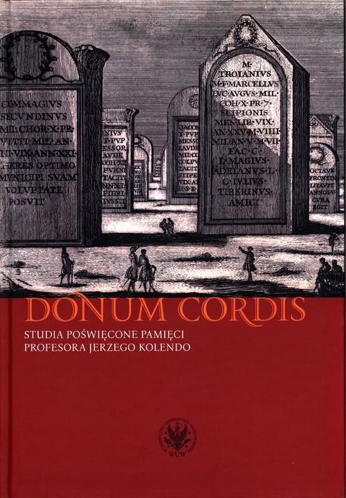 okładka Donum cordis Studia poświęcone pamięci Profesora Jerzego Kolendo, Książka |