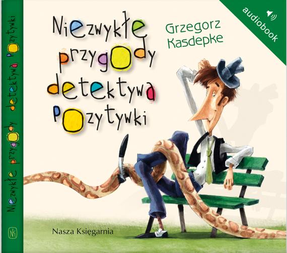 okładka Niezwykłe przygody detektywa Pozytywkiaudiobook | MP3 | Grzegorz Kasdepke