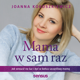 okładka Mama w sam raz. Jak wrzucić na luz i być w końcu szczęśliwą mamą, Audiobook | Joanna Kokoszkiewicz
