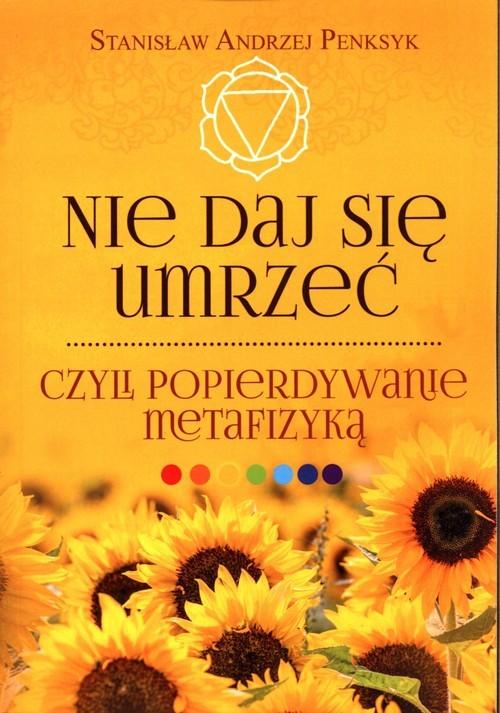 okładka Nie daj się umrzeć, czyli popierdywanie metafizyką, Książka | Stanisław Andrzej Penksyk