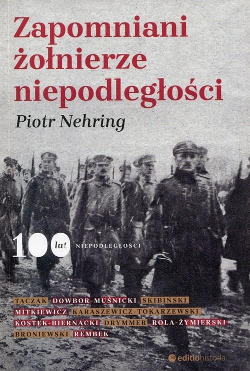 okładka Zapomniani żołnierze niepodległości, Książka | Nehring Piotr
