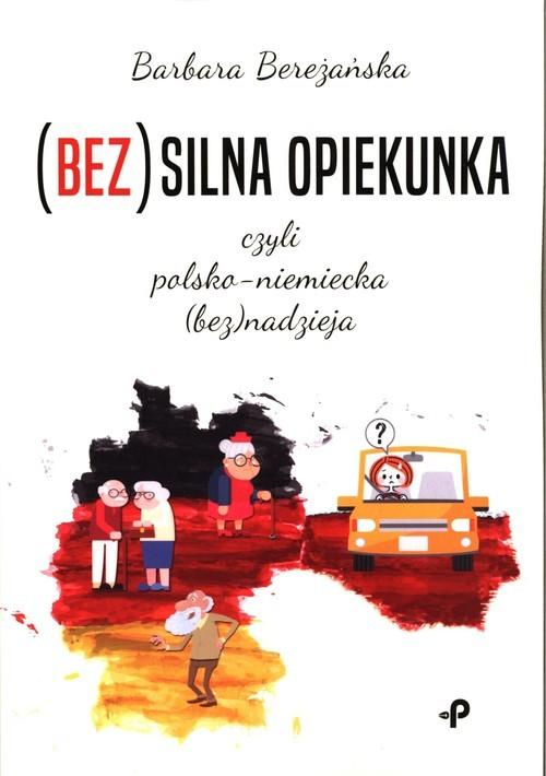 okładka (Bez)silna opiekunka, czyli polsko-niemiecka (bez)nadzieja, Książka | Bereżańska Barbara