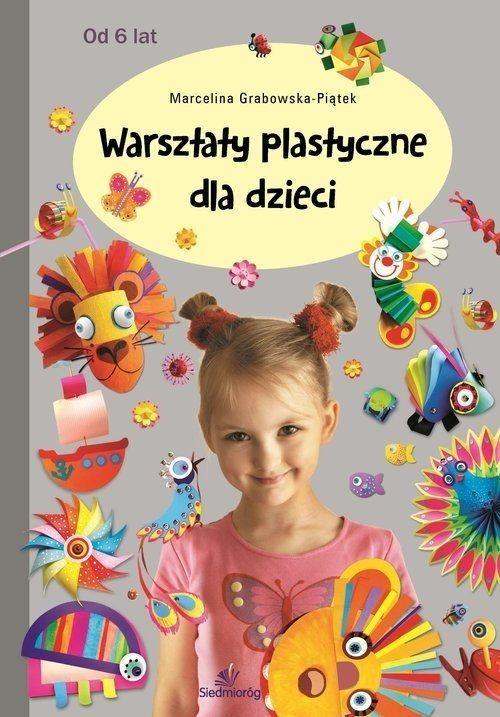 okładka Warsztaty plastyczne dla dzieci, Książka | Grabowska-Piątek Marcelina
