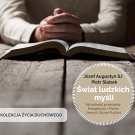okładka Świat ludzkich myśli. Aktualność przesłania Ewagriusza z Pontu i innych Ojców Kościoła, Audiobook | Augustyn SJ Józef