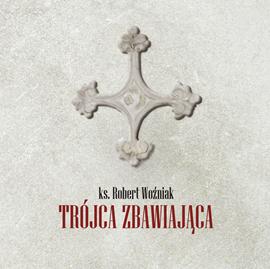 okładka Trójca zbawiająca, Audiobook | Woźniak ks.Robert