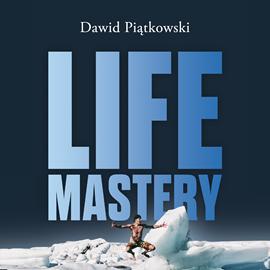 okładka Life Mastery. Sztuka tworzenia epickiego życia, Audiobook   Piątkowski Dawid