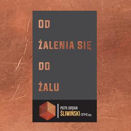okładka Od żalenia do żalu, Audiobook | Jordan Śliwiński OFMCap Piotr