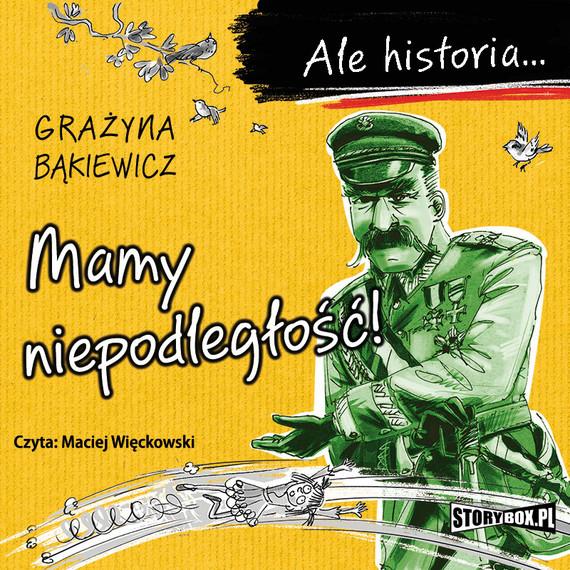 okładka Ale historia... Mamy niepodległość!audiobook | MP3 | Grażyna Bąkiewicz