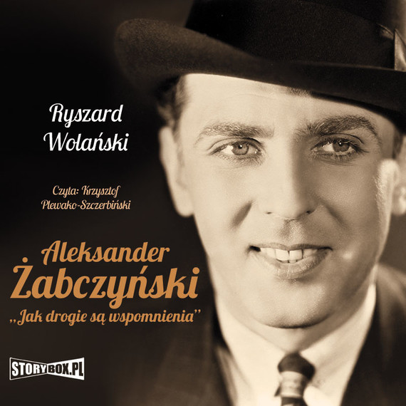 okładka Aleksander Żabczyński. Jak drogie są wspomnieniaaudiobook | MP3 | Ryszard Wolański