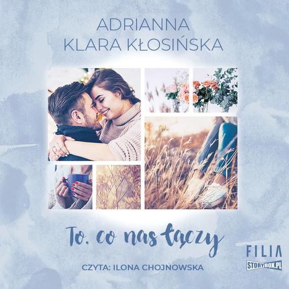 okładka To, co nas łączy, Audiobook   Adrianna Klara Kłosińska