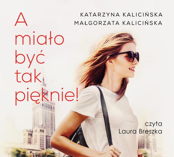 okładka A miało być tak pięknie!audiobook | MP3 | Katarzyna Kalicińska, Małgorzata Kalicińska