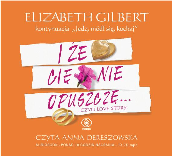 okładka I że cię nie opuszczę...audiobook | MP3 | Elizabeth Gilbert