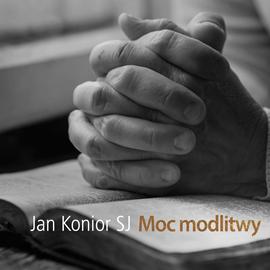 okładka Moc modlitwy, Audiobook   Konior SJ Jan