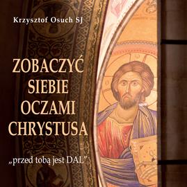 okładka Zobaczyć siebie oczami Chrystusa, Audiobook   Osuch SJ Krzysztof