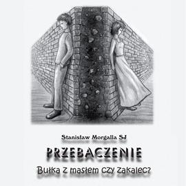 okładka Przebaczenie, bułka z masłem czy zakalec, Audiobook | Morgalla SJ Stanisław