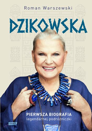 okładka Dzikowska. Pierwsza biografia legendarnej podróżniczki, Książka | Warszewski Roman